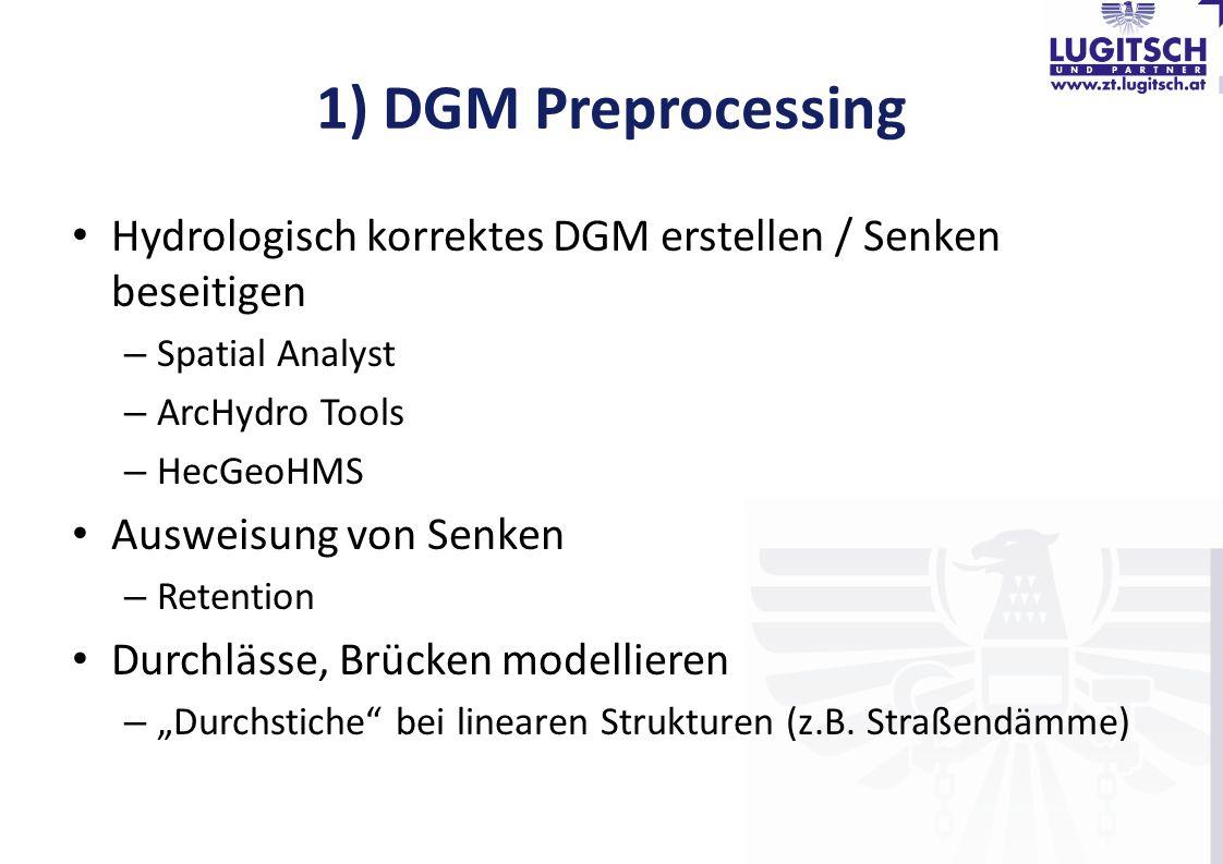 1) DGM Preprocessing Hydrologisch korrektes DGM erstellen / Senken beseitigen – Spatial Analyst – ArcHydro Tools – HecGeoHMS Ausweisung von Senken – R