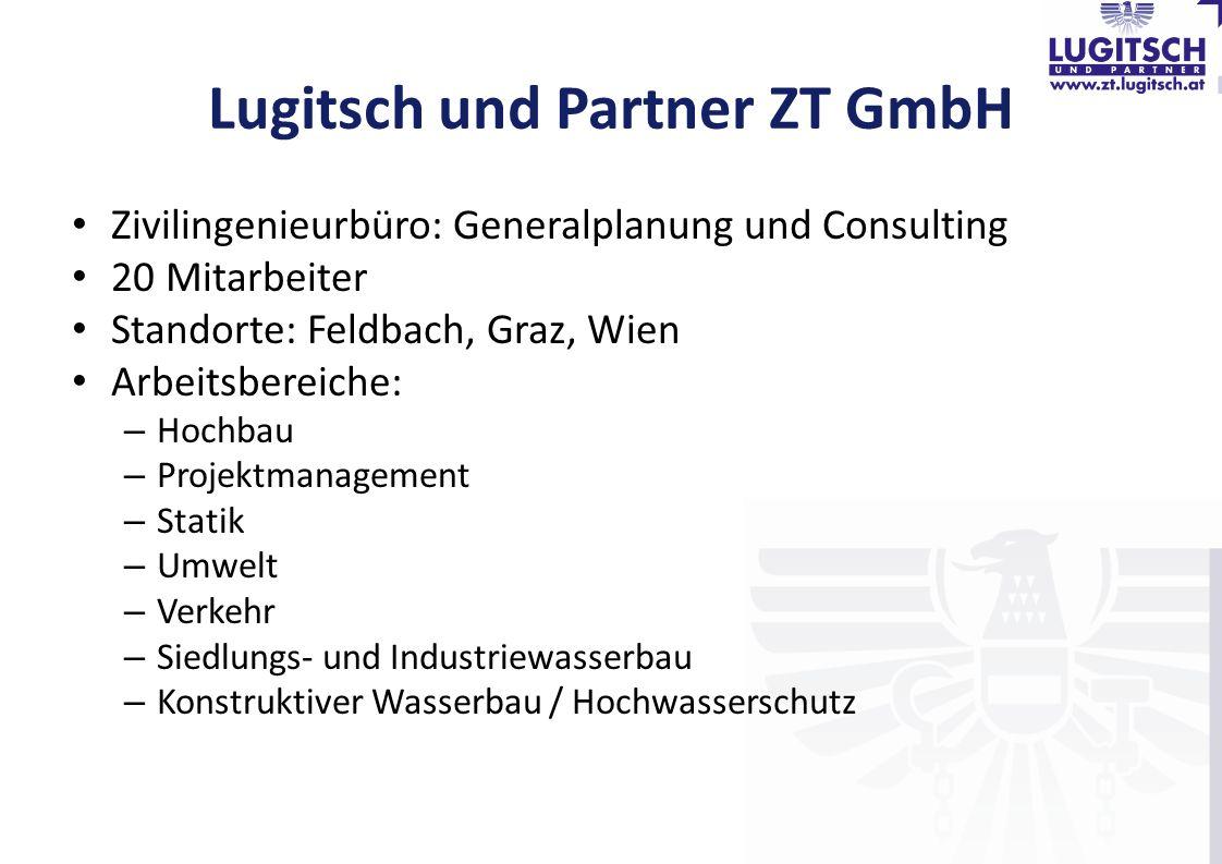 Lugitsch und Partner ZT GmbH Zivilingenieurbüro: Generalplanung und Consulting 20 Mitarbeiter Standorte: Feldbach, Graz, Wien Arbeitsbereiche: – Hochb
