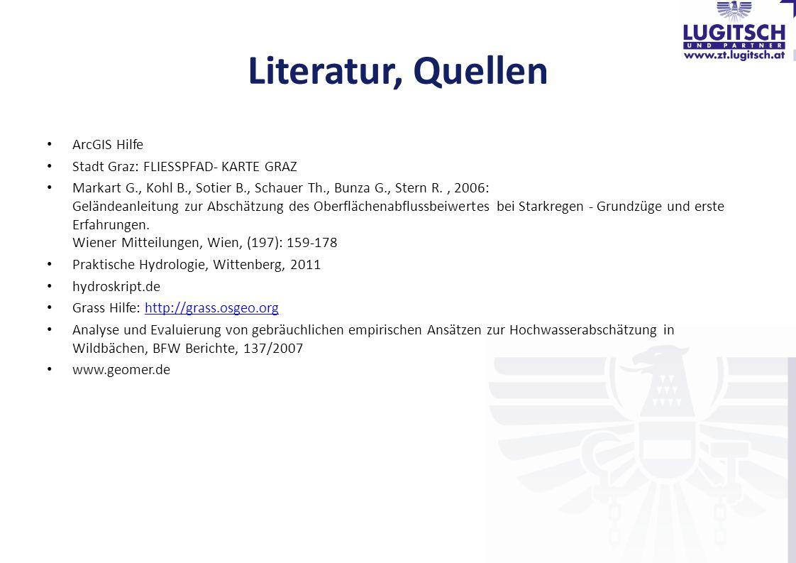 Literatur, Quellen ArcGIS Hilfe Stadt Graz: FLIESSPFAD- KARTE GRAZ Markart G., Kohl B., Sotier B., Schauer Th., Bunza G., Stern R., 2006: Geländeanlei