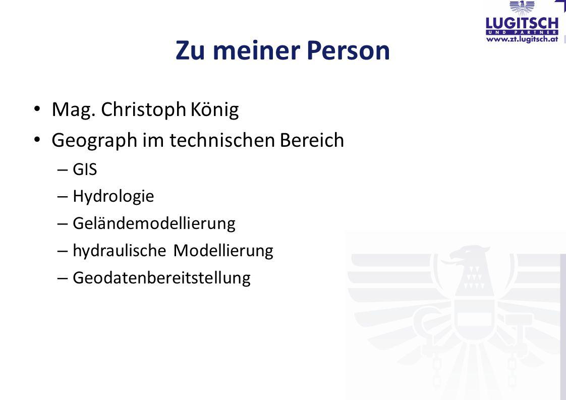Zu meiner Person Mag. Christoph König Geograph im technischen Bereich – GIS – Hydrologie – Geländemodellierung – hydraulische Modellierung – Geodatenb