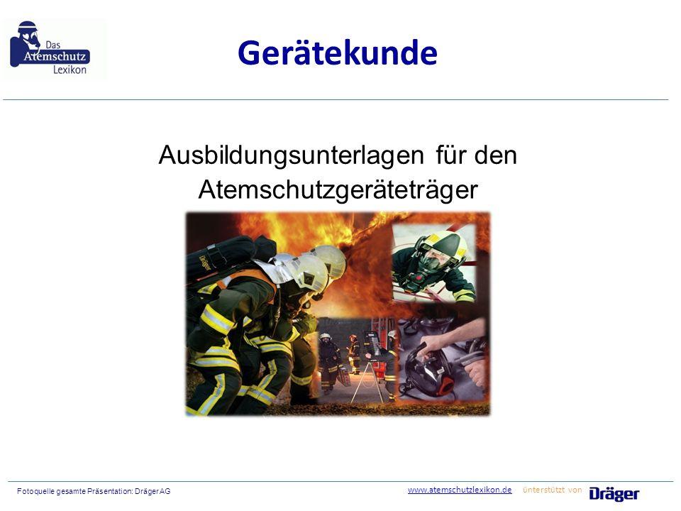 Atemschutzgeräteträger Fotoquelle gesamte Präsentation: Dräger AG Gerätekunde Ausbildungsunterlagen für den www.atemschutzlexikon.dewww.atemschutzlexi