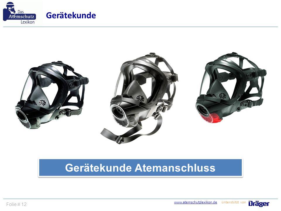 www.atemschutzlexikon.dewww.atemschutzlexikon.de ünterstützt von Folie # 12 Gerätekunde Atemanschluss Gerätekunde