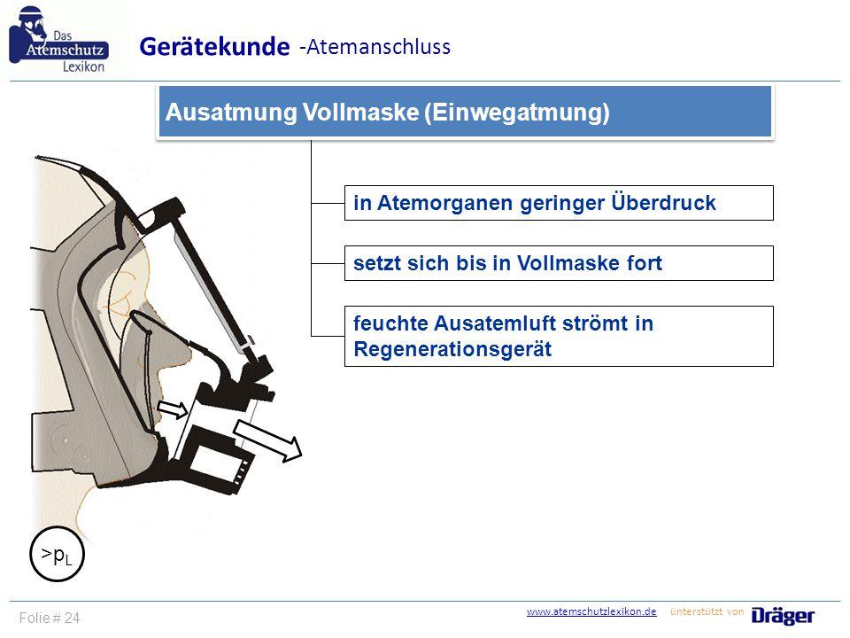 www.atemschutzlexikon.dewww.atemschutzlexikon.de ünterstützt von Folie # 24 in Atemorganen geringer Überdruck setzt sich bis in Vollmaske fort Ausatmu