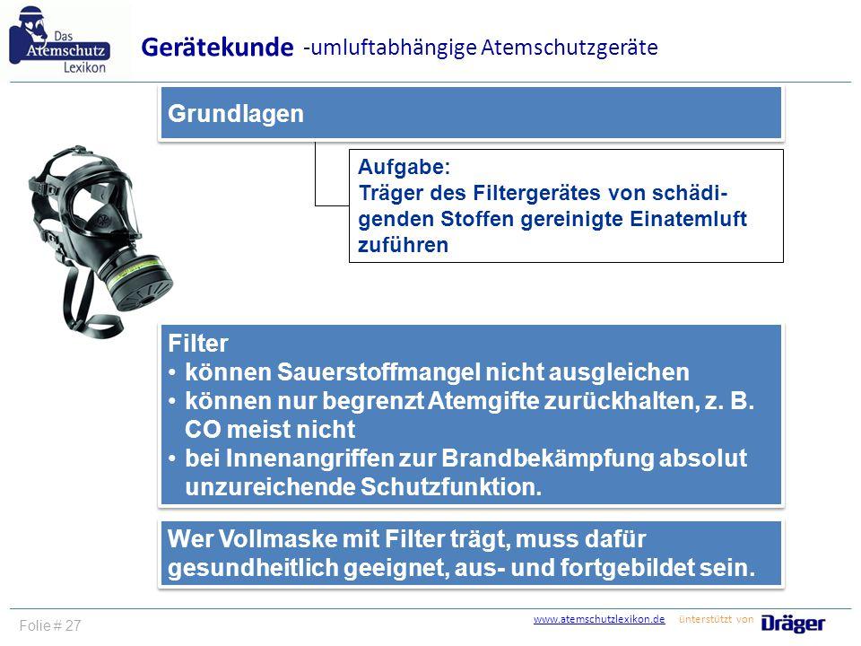 www.atemschutzlexikon.dewww.atemschutzlexikon.de ünterstützt von Folie # 27 Aufgabe: Träger des Filtergerätes von schädi- genden Stoffen gereinigte Ei