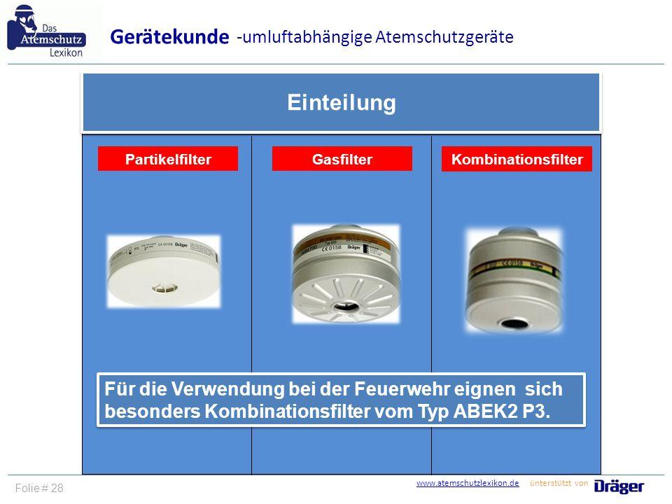 www.atemschutzlexikon.dewww.atemschutzlexikon.de ünterstützt von Folie # 28 Partikelfilter Einteilung Kombinationsfilter Gerätekunde -umluftabhängige