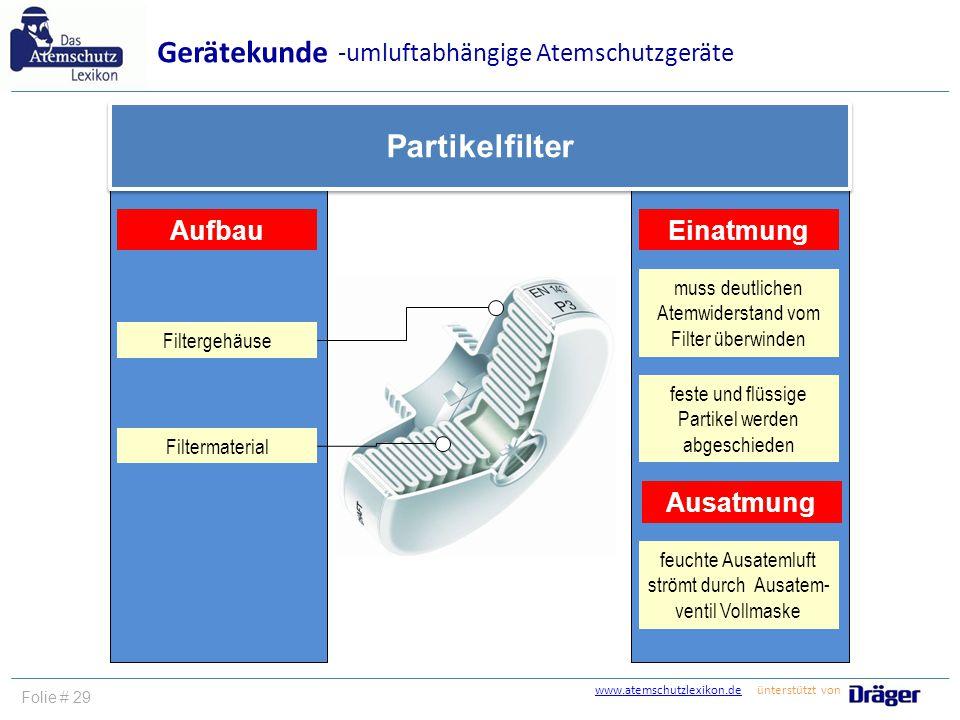 www.atemschutzlexikon.dewww.atemschutzlexikon.de ünterstützt von Folie # 29 Gerätekunde -umluftabhängige Atemschutzgeräte Partikelfilter Aufbau Filter