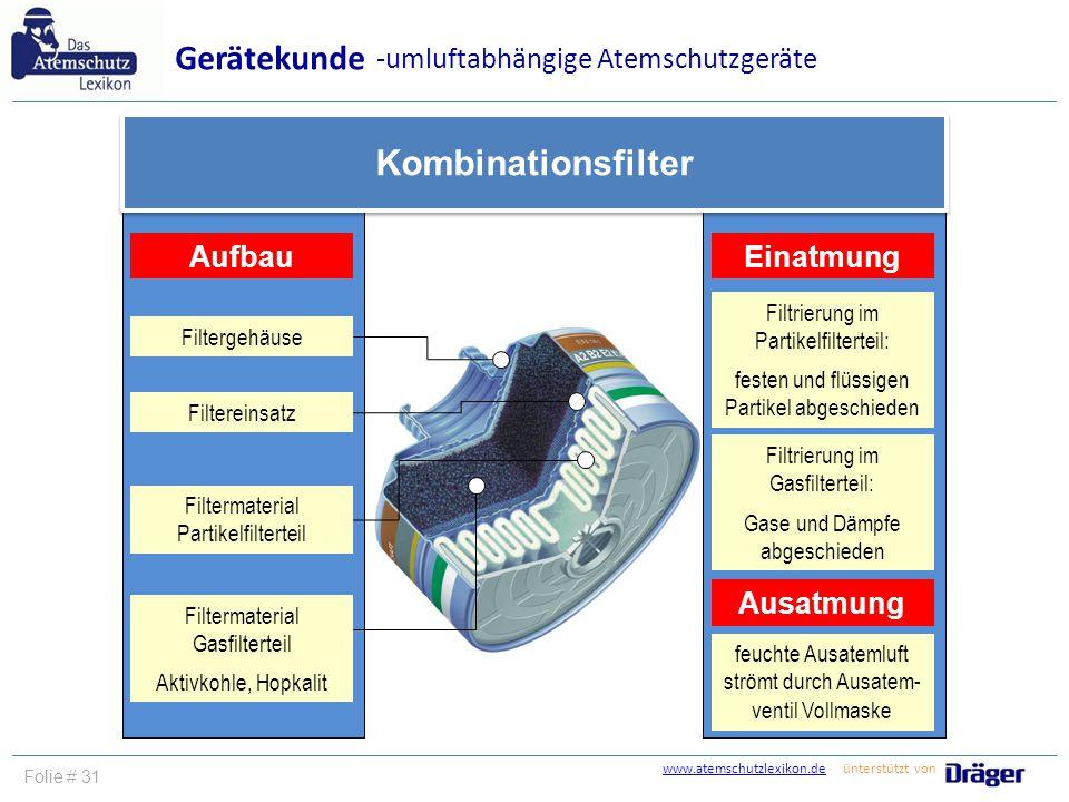 www.atemschutzlexikon.dewww.atemschutzlexikon.de ünterstützt von Folie # 32 Typ Rückhaltevermögen Unterscheidung von Filtern nach Gerätekunde Anwendungsgrenzen -umluftabhängige Atemschutzgeräte