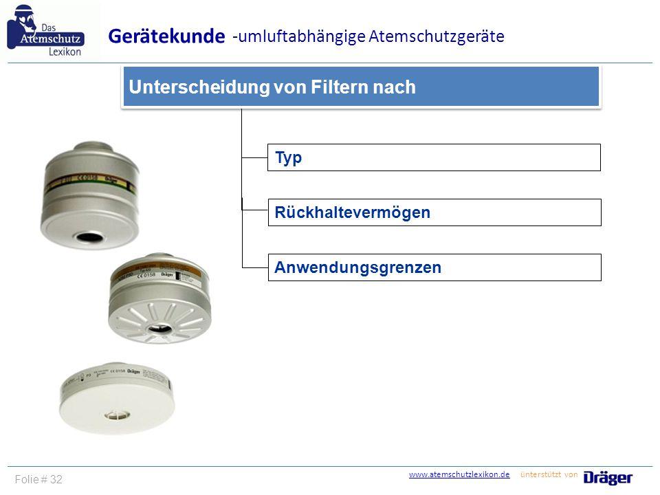 www.atemschutzlexikon.dewww.atemschutzlexikon.de ünterstützt von Folie # 32 Typ Rückhaltevermögen Unterscheidung von Filtern nach Gerätekunde Anwendun