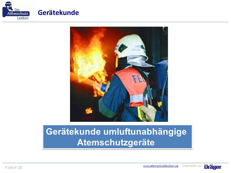 www.atemschutzlexikon.dewww.atemschutzlexikon.de ünterstützt von Folie # 38 Gerätekunde umluftunabhängige Atemschutzgeräte Gerätekunde umluftunabhängi