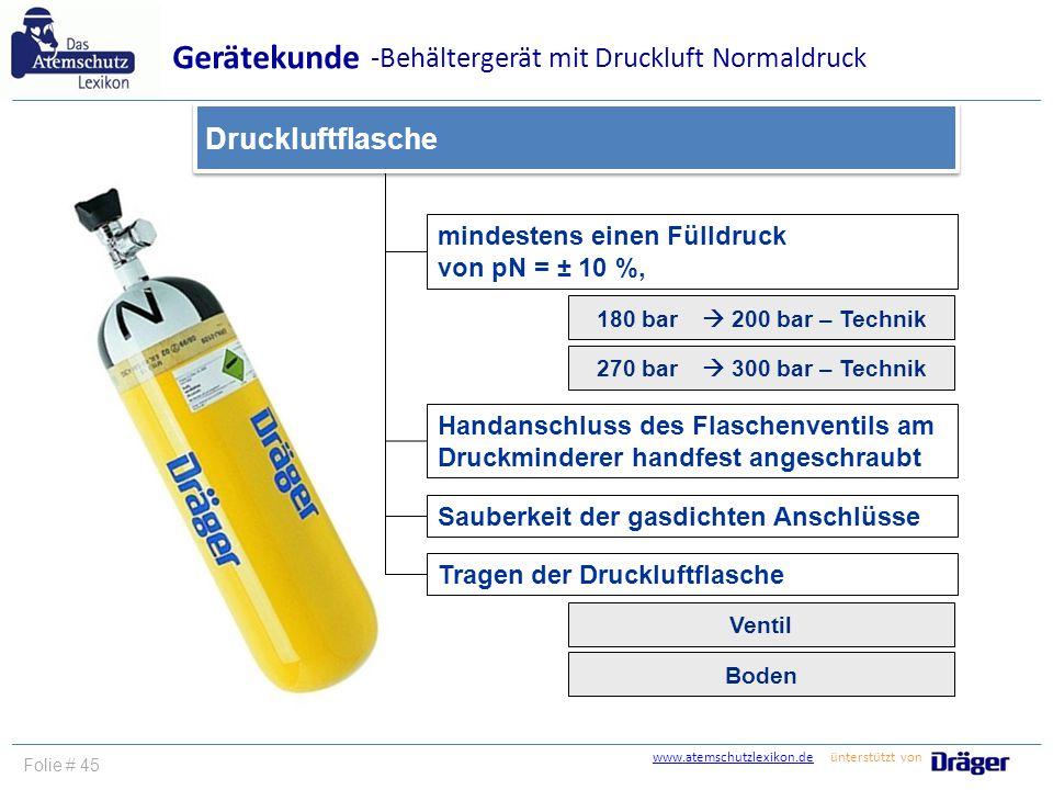 www.atemschutzlexikon.dewww.atemschutzlexikon.de ünterstützt von Folie # 45 mindestens einen Fülldruck von pN = ± 10 %, Druckluftflasche Gerätekunde H