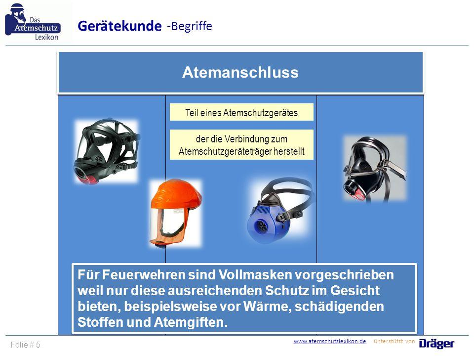 www.atemschutzlexikon.dewww.atemschutzlexikon.de ünterstützt von Folie # 5 Atemanschluss Gerätekunde -Begriffe Teil eines Atemschutzgerätes der die Ve