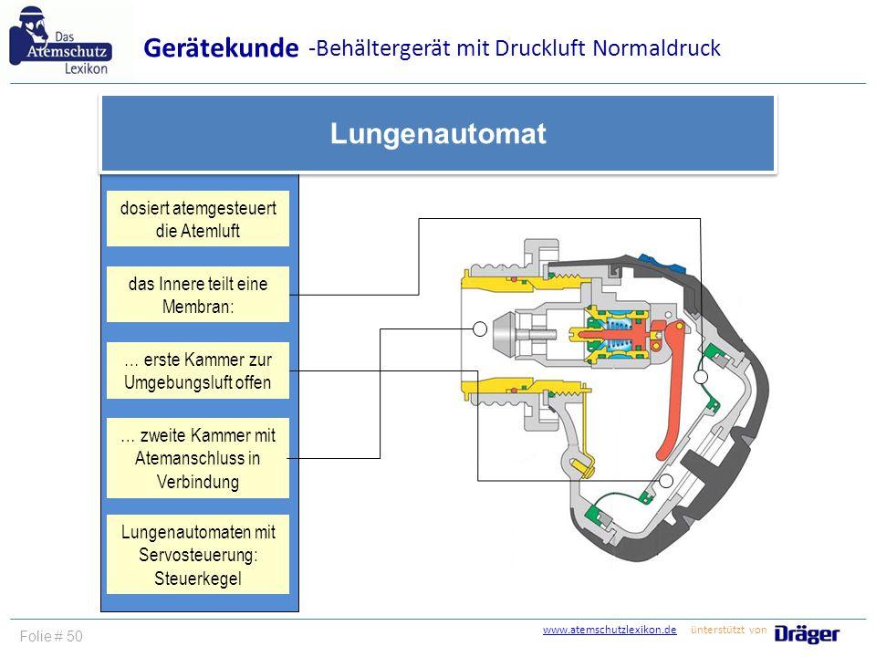 www.atemschutzlexikon.dewww.atemschutzlexikon.de ünterstützt von Folie # 50 Gerätekunde Lungenautomat dosiert atemgesteuert die Atemluft … erste Kamme