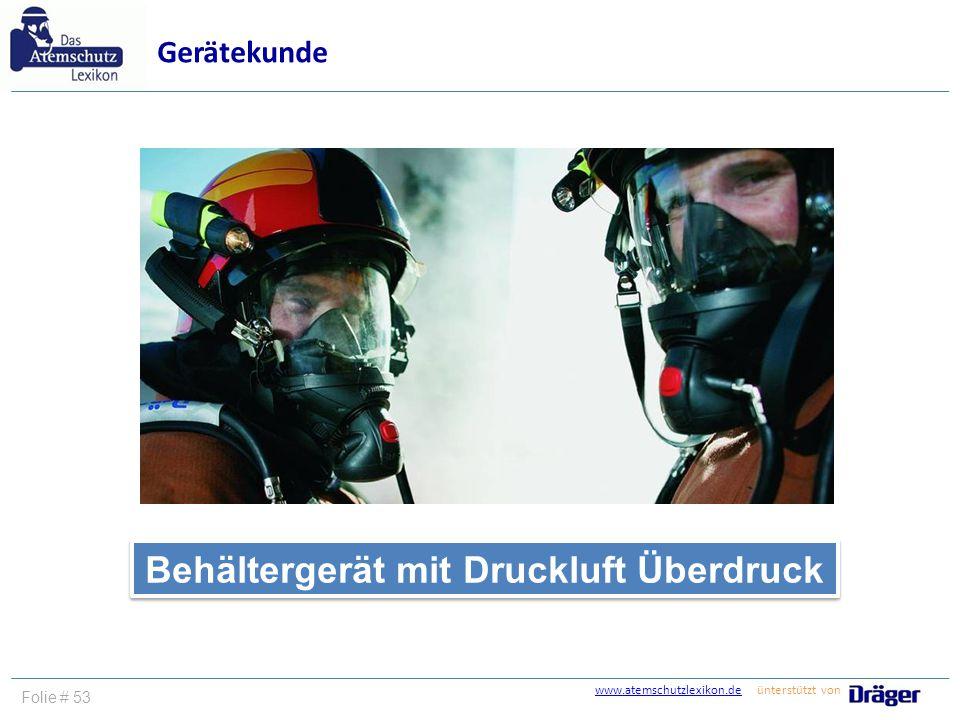 www.atemschutzlexikon.dewww.atemschutzlexikon.de ünterstützt von Folie # 53 Behältergerät mit Druckluft Überdruck Gerätekunde