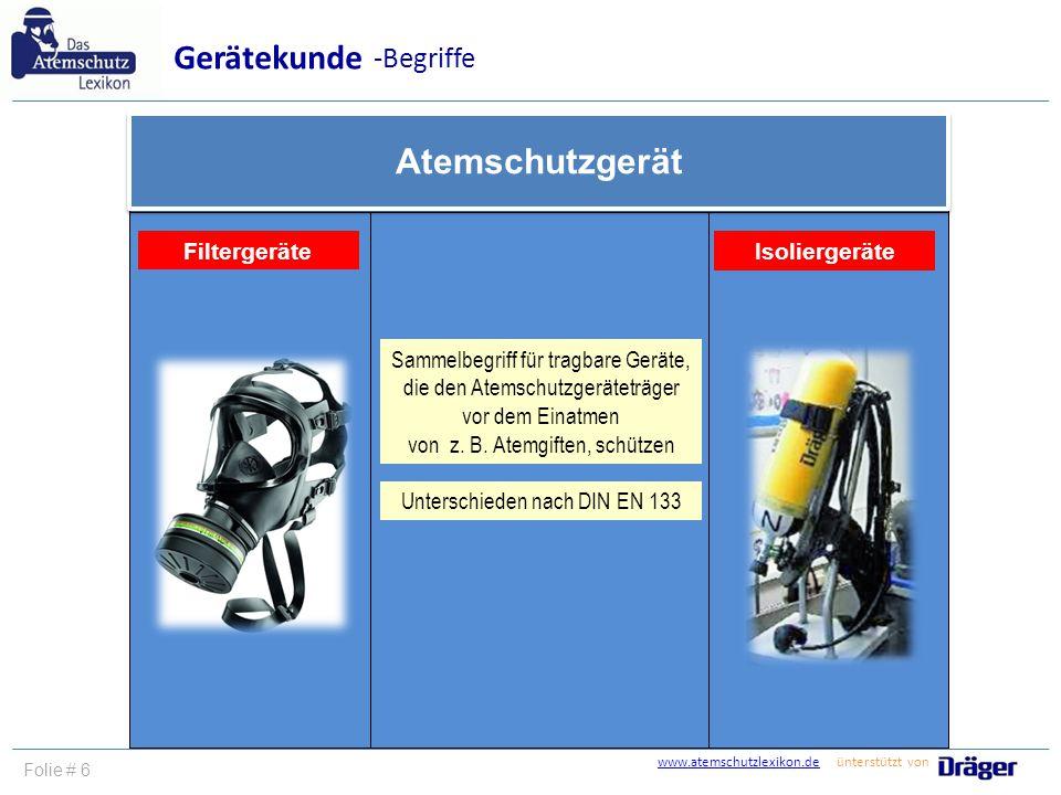 www.atemschutzlexikon.dewww.atemschutzlexikon.de ünterstützt von Folie # 6 Filtergeräte Atemschutzgerät Isoliergeräte Gerätekunde -Begriffe Sammelbegr