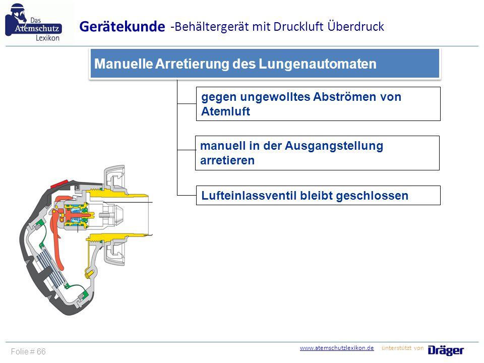 www.atemschutzlexikon.dewww.atemschutzlexikon.de ünterstützt von Folie # 66 gegen ungewolltes Abströmen von Atemluft Manuelle Arretierung des Lungenau