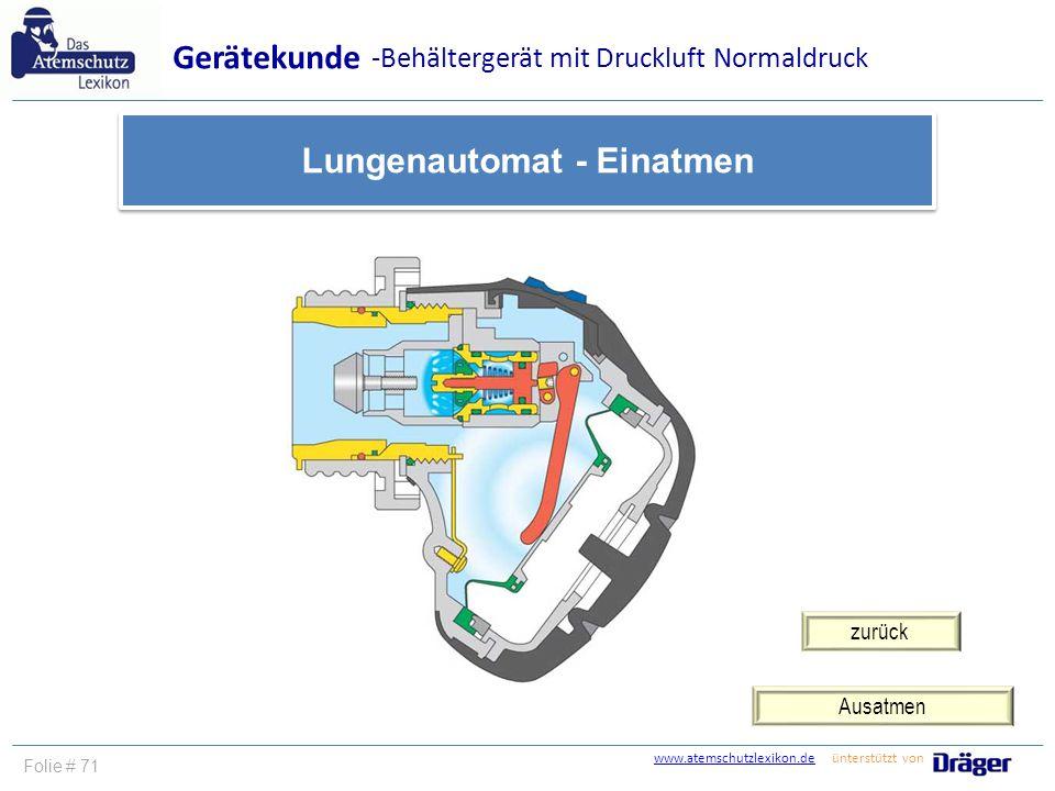 www.atemschutzlexikon.dewww.atemschutzlexikon.de ünterstützt von Folie # 72 Einatmen Gerätekunde Lungenautomat - Ausatmen -Behältergerät mit Druckluft Normaldruck zurück
