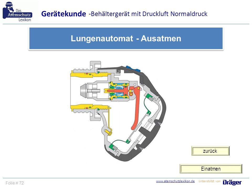 www.atemschutzlexikon.dewww.atemschutzlexikon.de ünterstützt von Folie # 72 Einatmen Gerätekunde Lungenautomat - Ausatmen -Behältergerät mit Druckluft