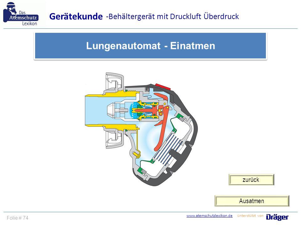 www.atemschutzlexikon.dewww.atemschutzlexikon.de ünterstützt von Folie # 75 Einatmen Gerätekunde Lungenautomat - Ausatmen -Behältergerät mit Druckluft Überdruck zurück
