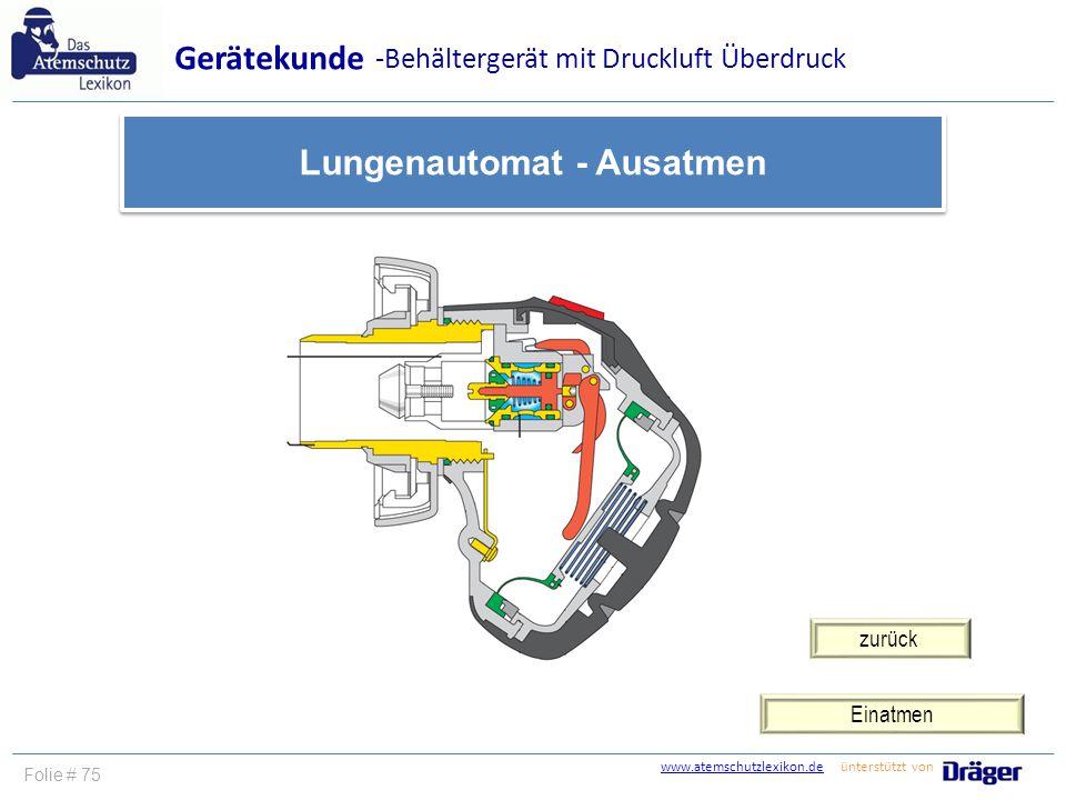 www.atemschutzlexikon.dewww.atemschutzlexikon.de ünterstützt von Folie # 75 Einatmen Gerätekunde Lungenautomat - Ausatmen -Behältergerät mit Druckluft