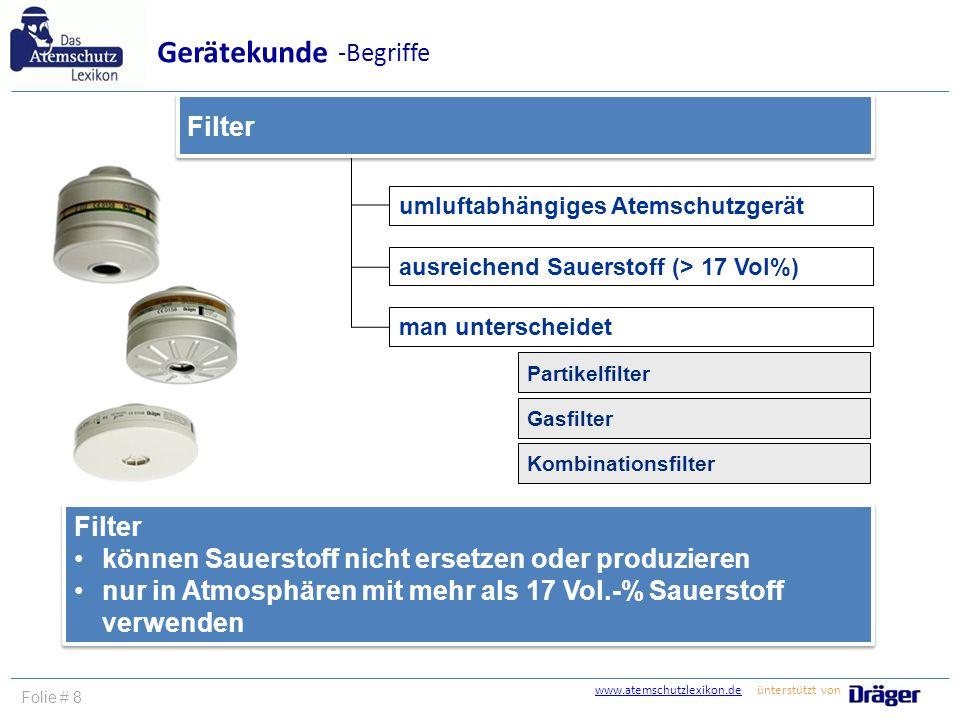 www.atemschutzlexikon.dewww.atemschutzlexikon.de ünterstützt von Folie # 8 umluftabhängiges Atemschutzgerät ausreichend Sauerstoff (> 17 Vol%) man unt