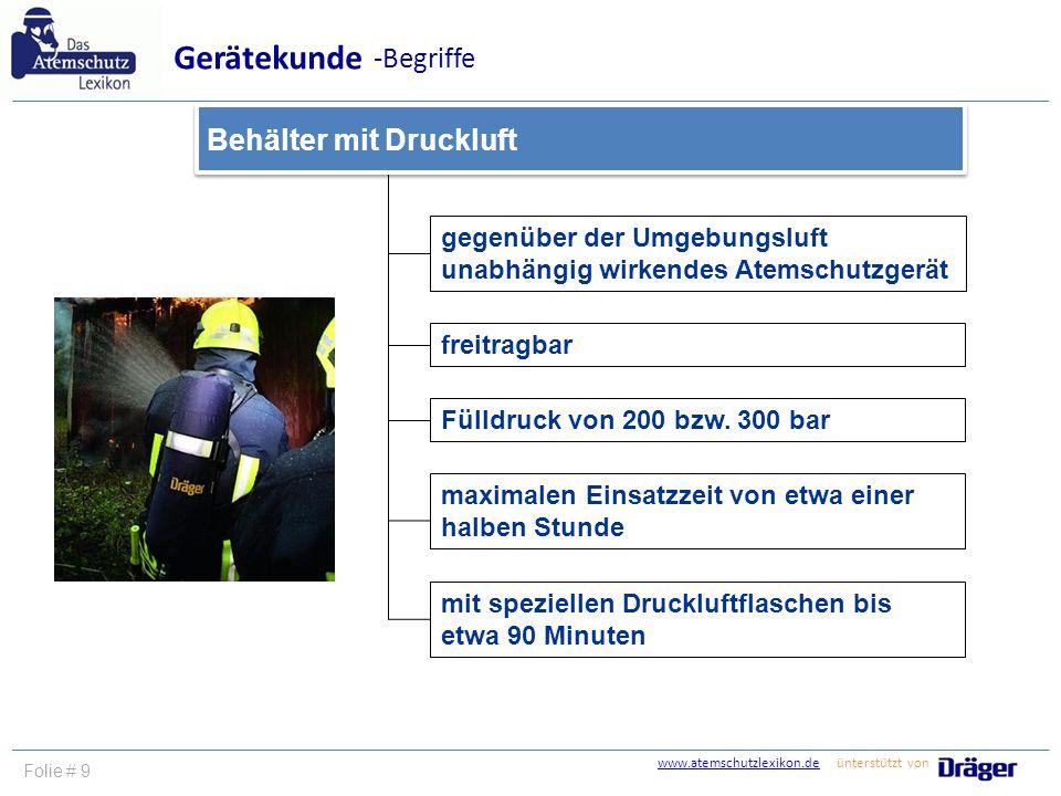www.atemschutzlexikon.dewww.atemschutzlexikon.de ünterstützt von Folie # 9 gegenüber der Umgebungsluft unabhängig wirkendes Atemschutzgerät freitragba