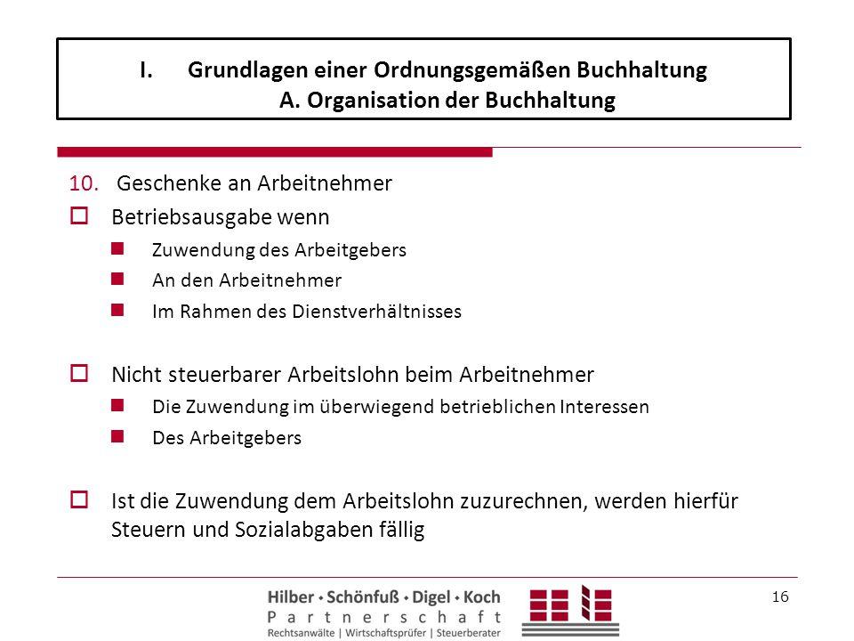 10. Geschenke an Arbeitnehmer  Betriebsausgabe wenn Zuwendung des Arbeitgebers An den Arbeitnehmer Im Rahmen des Dienstverhältnisses  Nicht steuerba