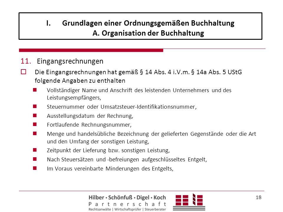 11. Eingangsrechnungen  Die Eingangsrechnungen hat gemäß § 14 Abs. 4 i.V.m. § 14a Abs. 5 UStG folgende Angaben zu enthalten Vollständiger Name und An