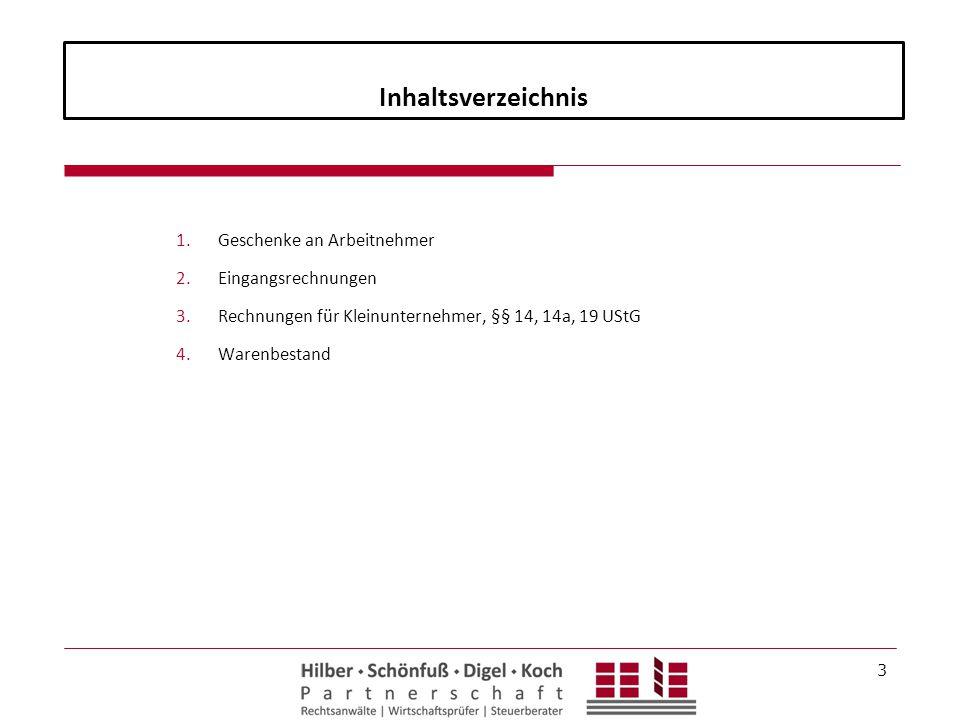 Inhaltsverzeichnis 1.Geschenke an Arbeitnehmer 2.Eingangsrechnungen 3.Rechnungen für Kleinunternehmer, §§ 14, 14a, 19 UStG 4.Warenbestand 3