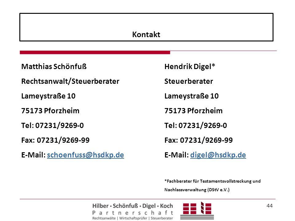 Kontakt Matthias Schönfuß Rechtsanwalt/Steuerberater Lameystraße 10 75173 Pforzheim Tel: 07231/9269-0 Fax: 07231/9269-99 E-Mail: schoenfuss@hsdkp.desc
