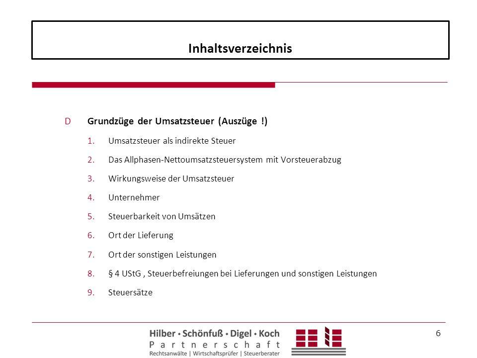 Inhaltsverzeichnis DGrundzüge der Umsatzsteuer (Auszüge !) 1.Umsatzsteuer als indirekte Steuer 2.Das Allphasen-Nettoumsatzsteuersystem mit Vorsteuerab