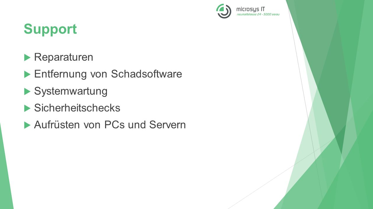 Support  Reparaturen  Entfernung von Schadsoftware  Systemwartung  Sicherheitschecks  Aufrüsten von PCs und Servern