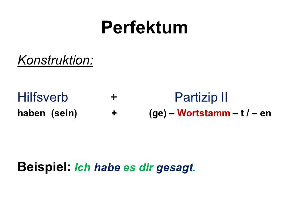 Perfektum Konstruktion: Hilfsverb + Partizip II haben (sein) + (ge) – Wortstamm – t / – en Beispiel: Ich habe es dir gesagt.
