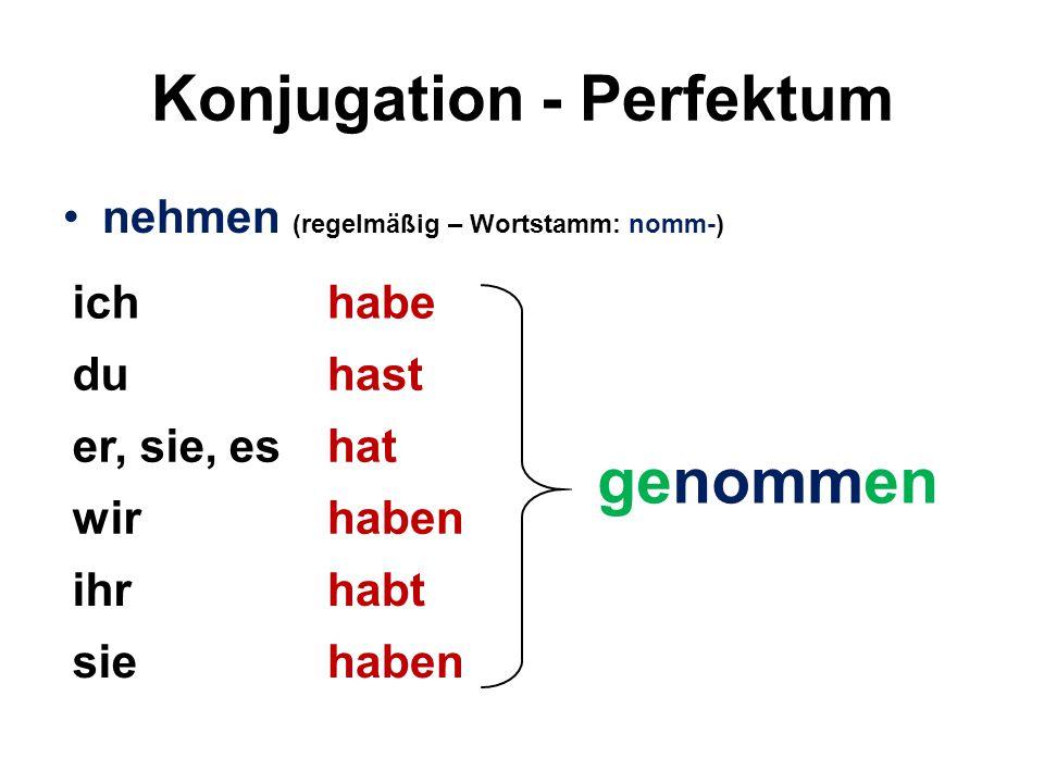 Konjugation - Perfektum Die unregelmäßigen Verben bekommen im Perfektum einen neuen Wortstamm (nehmen – nomm).
