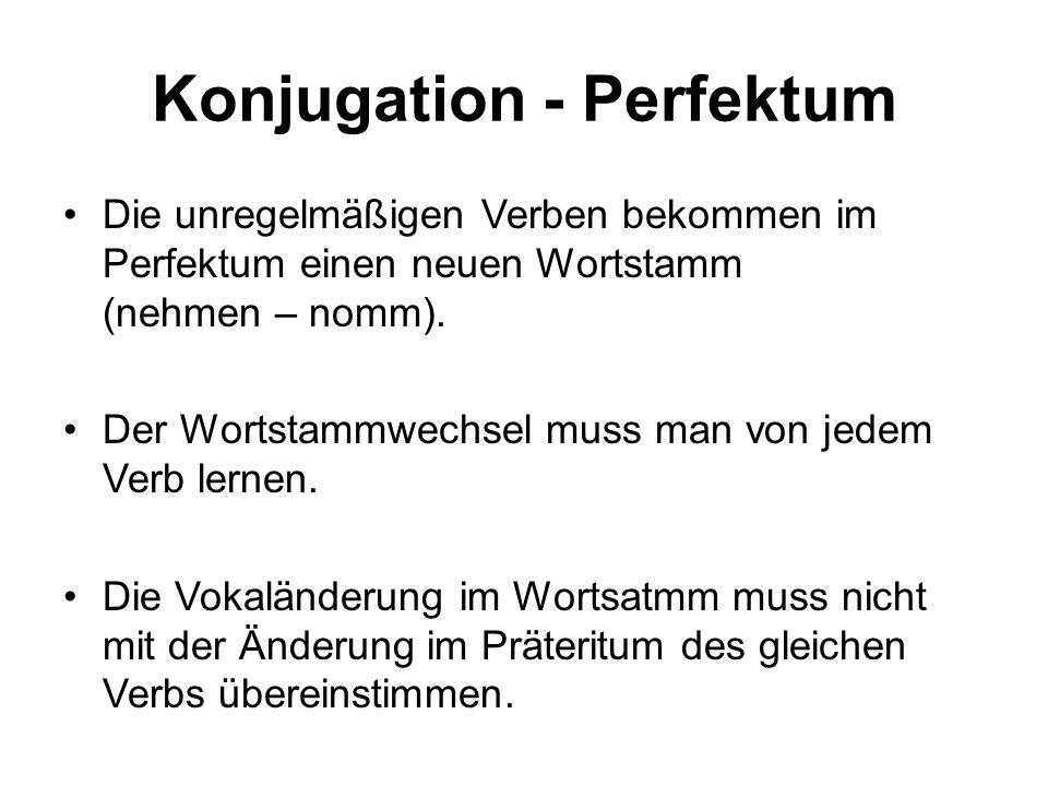 Konjugation - Perfektum Bei den unregelmäßigen Verben kann man 3 unterschiedliche Typen des Wortastammwechsels finden.