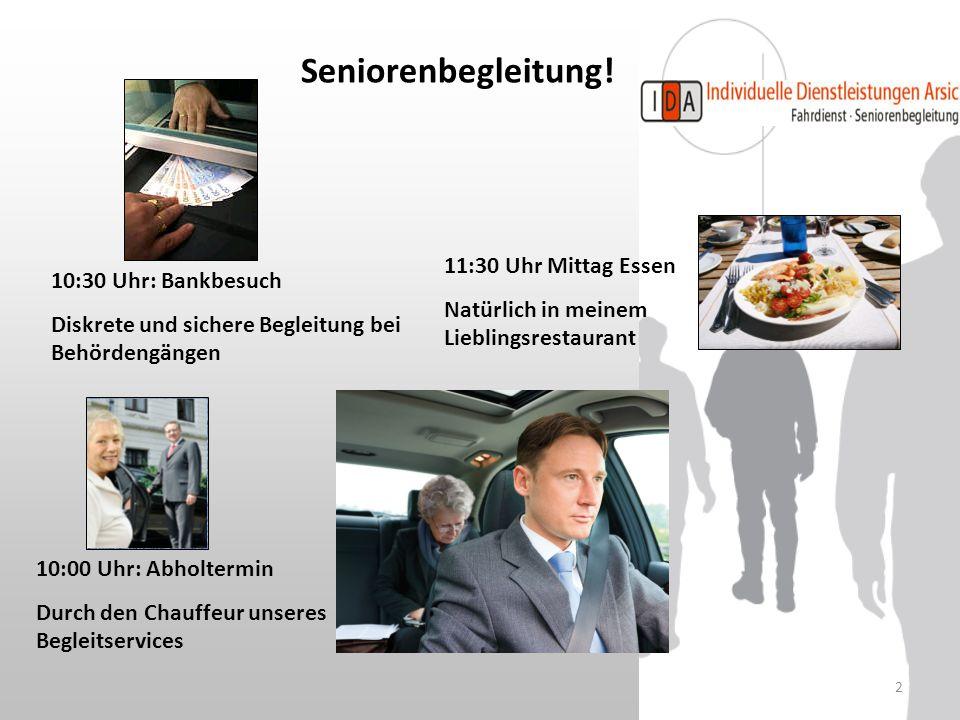 2 Seniorenbegleitung! 10:00 Uhr: Abholtermin Durch den Chauffeur unseres Begleitservices 10:30 Uhr: Bankbesuch Diskrete und sichere Begleitung bei Beh