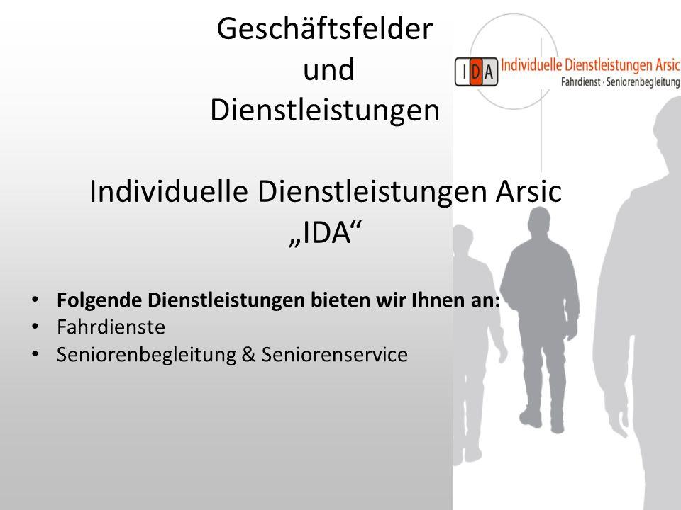 """Geschäftsfelder und Dienstleistungen Individuelle Dienstleistungen Arsic """"IDA"""" Folgende Dienstleistungen bieten wir Ihnen an: Fahrdienste Seniorenbegl"""