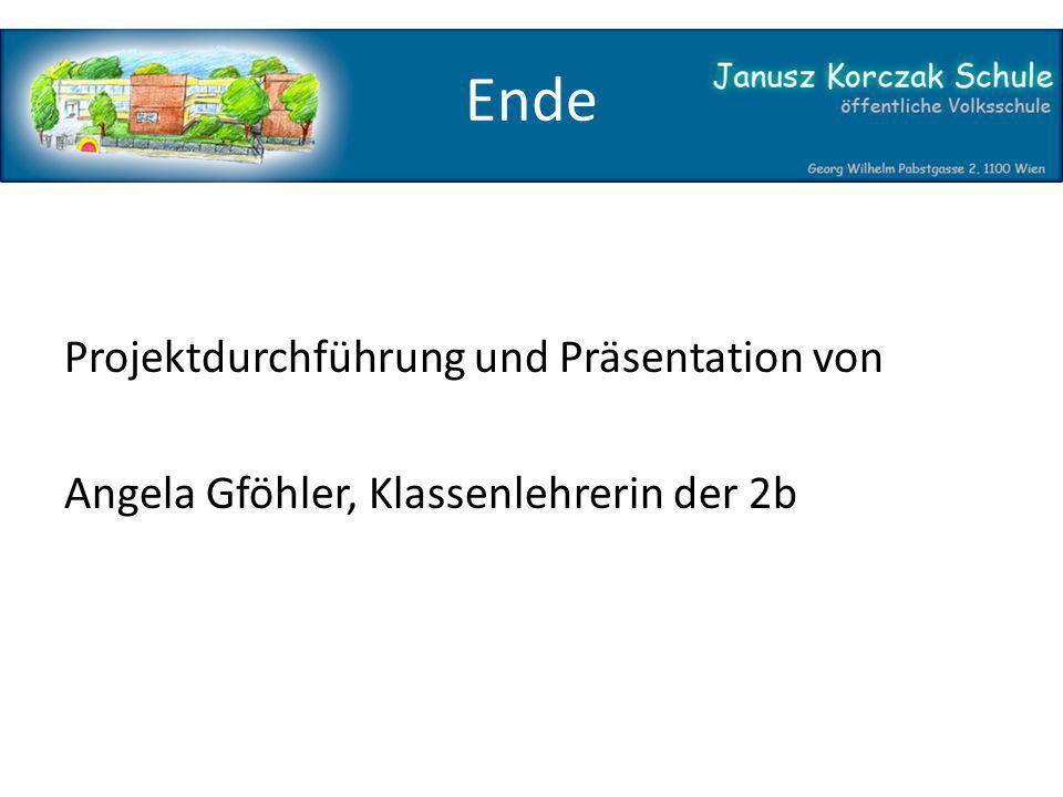 Projektdurchführung und Präsentation von Angela Gföhler, Klassenlehrerin der 2b Ende