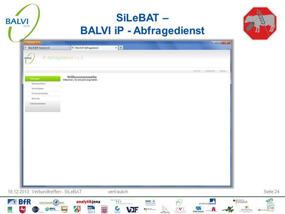 19.12.2013 Verbundtreffen - SiLeBATvertraulichSeite 24 SiLeBAT – BALVI iP - Abfragedienst