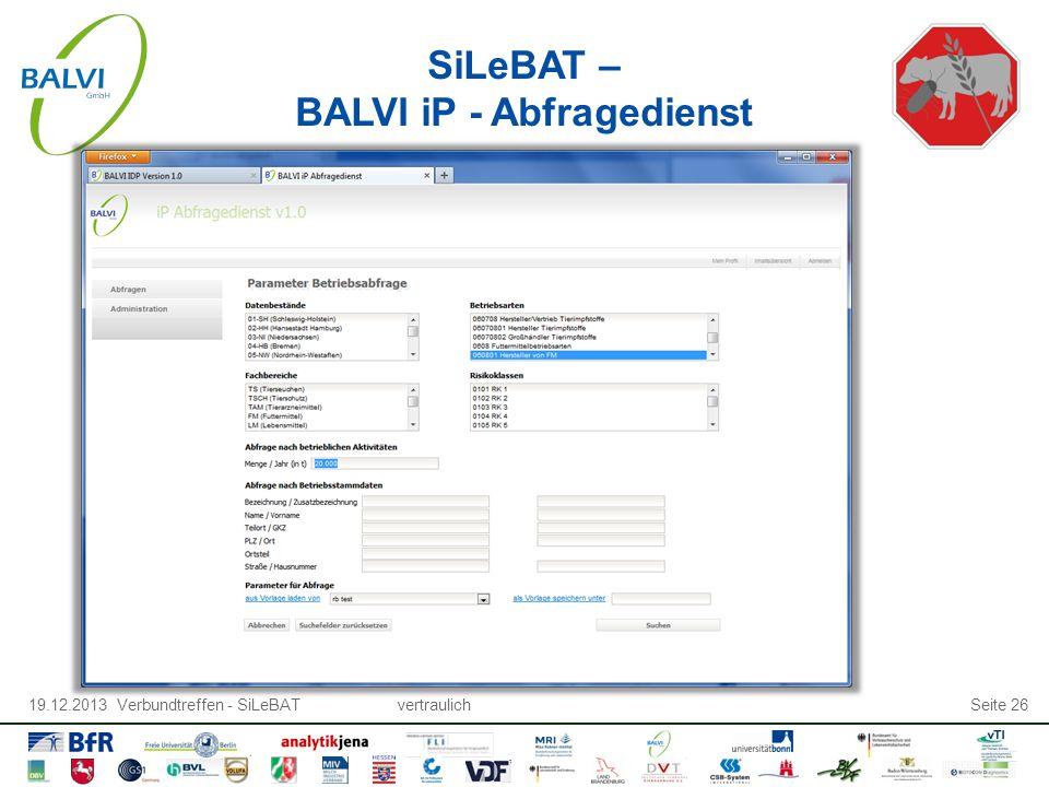 19.12.2013 Verbundtreffen - SiLeBATvertraulichSeite 26 SiLeBAT – BALVI iP - Abfragedienst