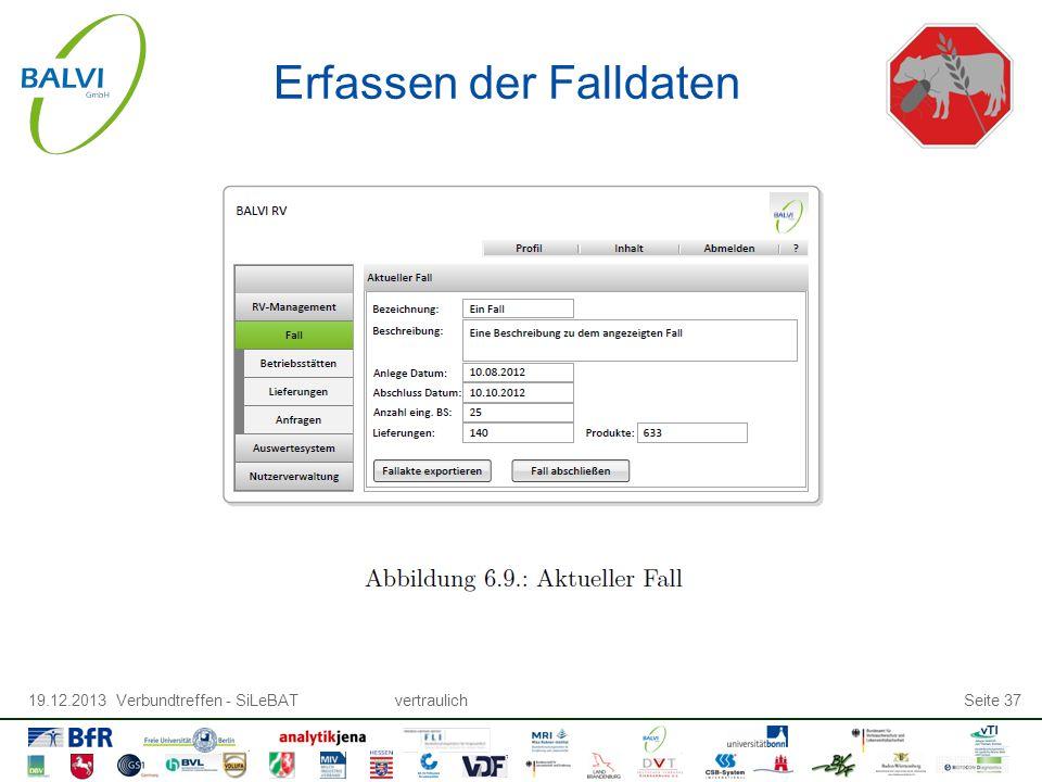 19.12.2013 Verbundtreffen - SiLeBATvertraulichSeite 37 Erfassen der Falldaten