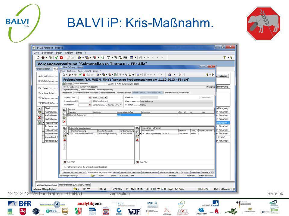 19.12.2013 Verbundtreffen - SiLeBATvertraulichSeite 50 BALVI iP: Kris-Maßnahm.