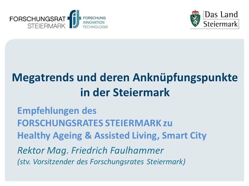 Megatrends und deren Anknüpfungspunkte in der Steiermark Empfehlungen des FORSCHUNGSRATES STEIERMARK zu Healthy Ageing & Assisted Living, Smart City R