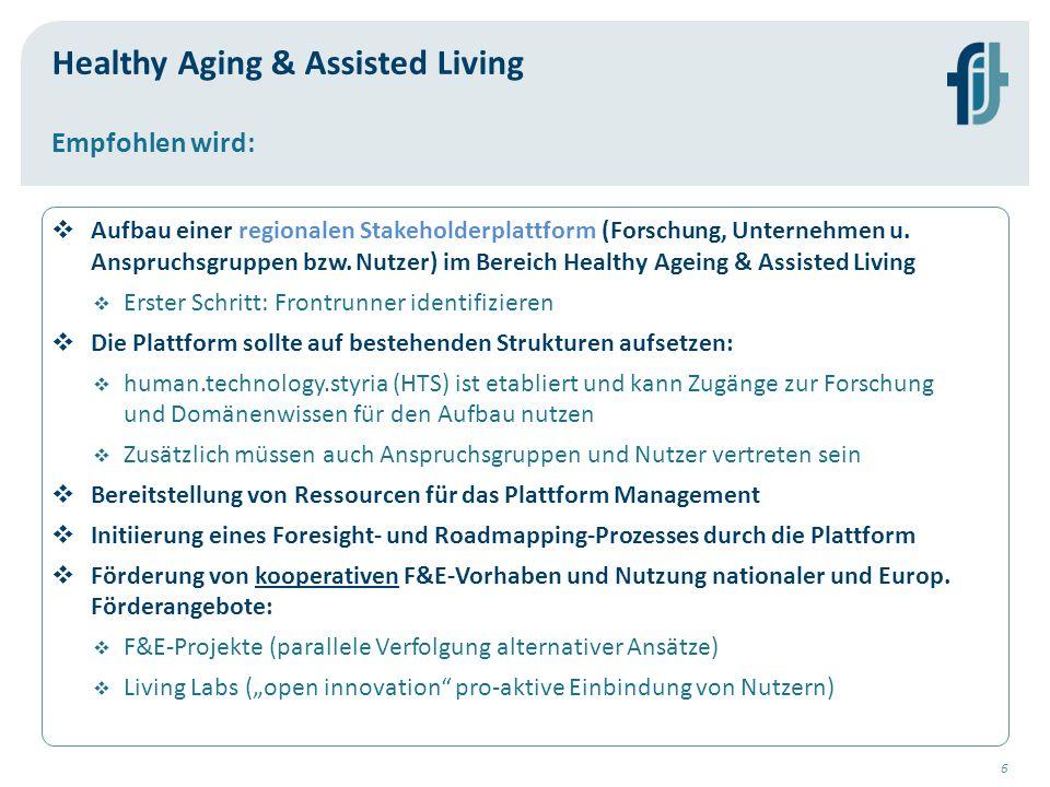6 Healthy Aging & Assisted Living  Aufbau einer regionalen Stakeholderplattform (Forschung, Unternehmen u. Anspruchsgruppen bzw. Nutzer) im Bereich H