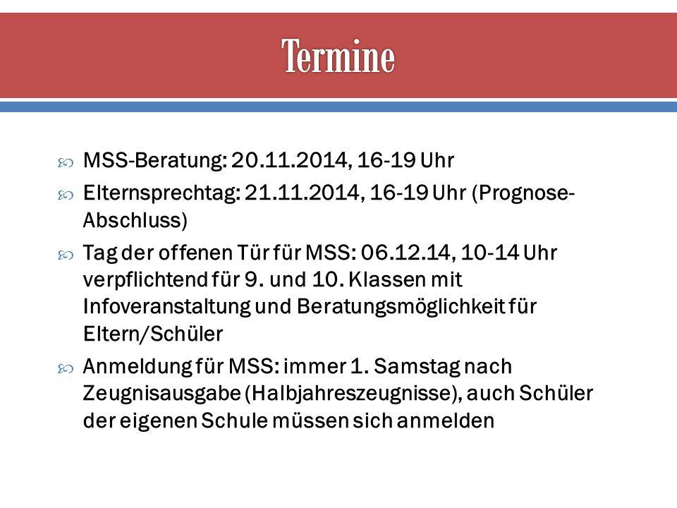  MSS-Beratung: 20.11.2014, 16-19 Uhr  Elternsprechtag: 21.11.2014, 16-19 Uhr (Prognose- Abschluss)  Tag der offenen Tür für MSS: 06.12.14, 10-14 Uh