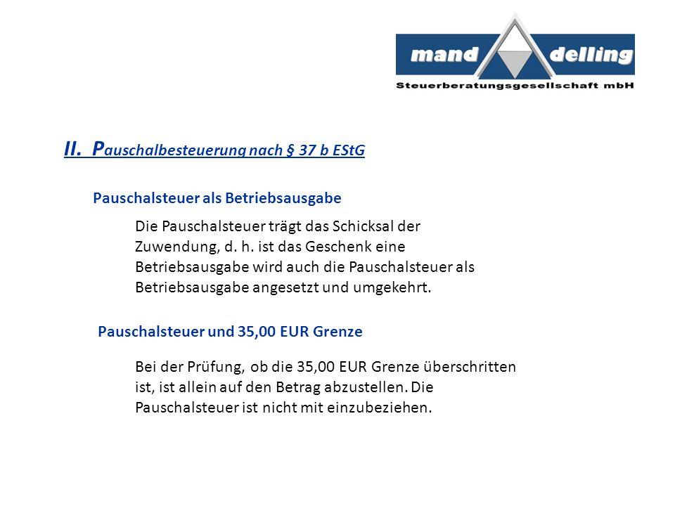 II. P auschalbesteuerung nach § 37 b EStG Pauschalsteuer als Betriebsausgabe Pauschalsteuer und 35,00 EUR Grenze Die Pauschalsteuer trägt das Schicksa