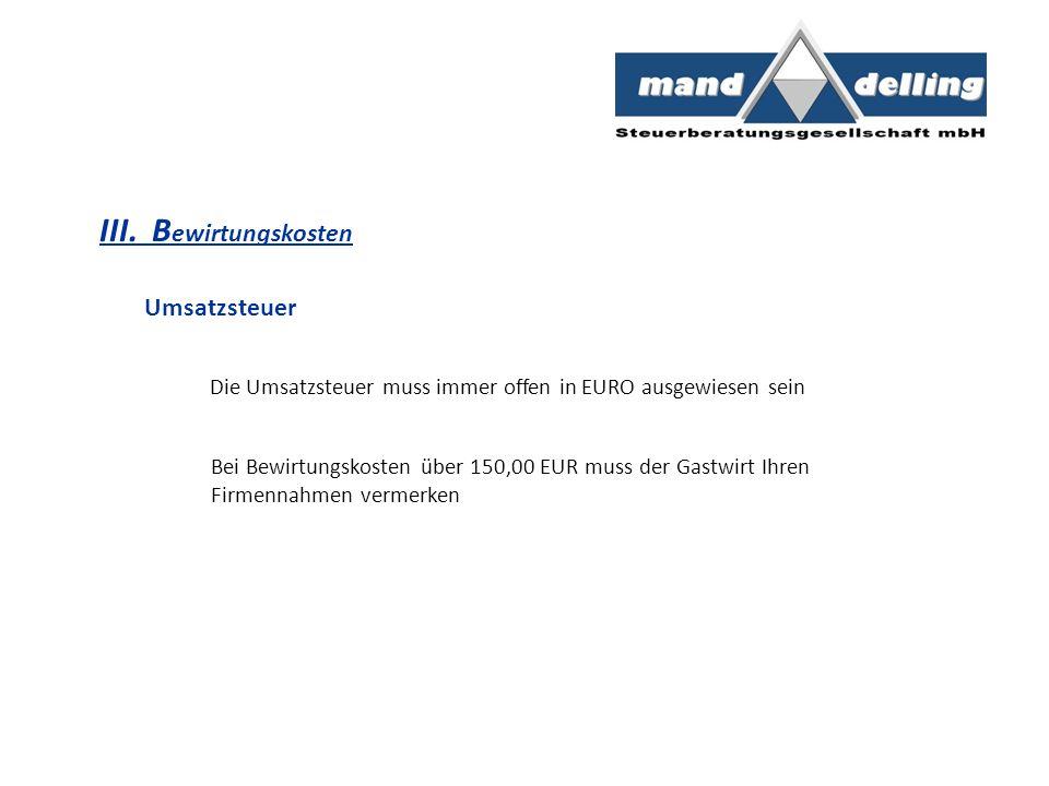 III. B ewirtungskosten Umsatzsteuer Die Umsatzsteuer muss immer offen in EURO ausgewiesen sein Bei Bewirtungskosten über 150,00 EUR muss der Gastwirt