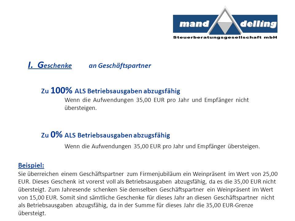 I. G eschenke an Geschäftspartner Zu 100% ALS Betriebsausgaben abzugsfähig Wenn die Aufwendungen 35,00 EUR pro Jahr und Empfänger nicht übersteigen. Z
