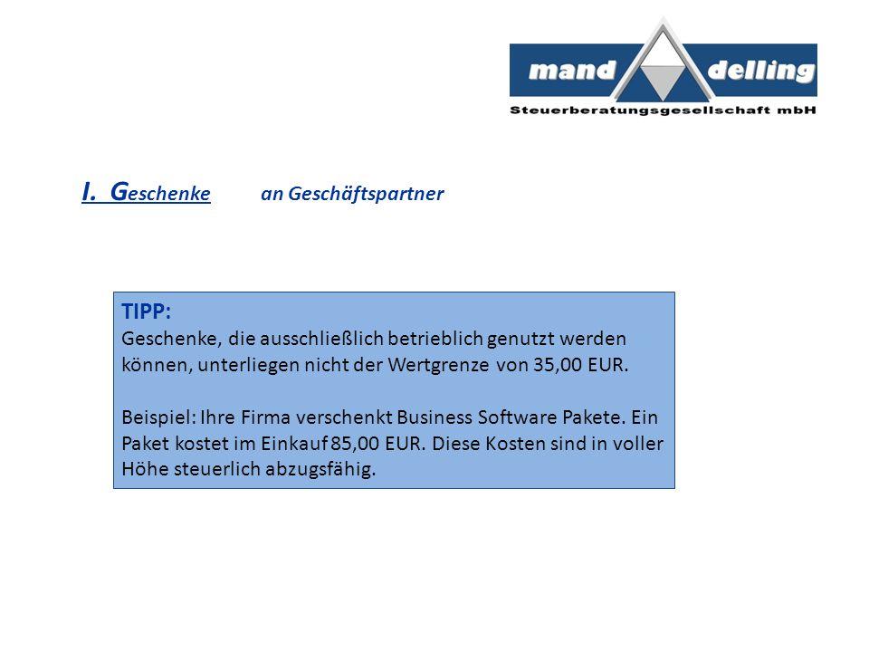 I. G eschenke an Geschäftspartner TIPP: Geschenke, die ausschließlich betrieblich genutzt werden können, unterliegen nicht der Wertgrenze von 35,00 EU
