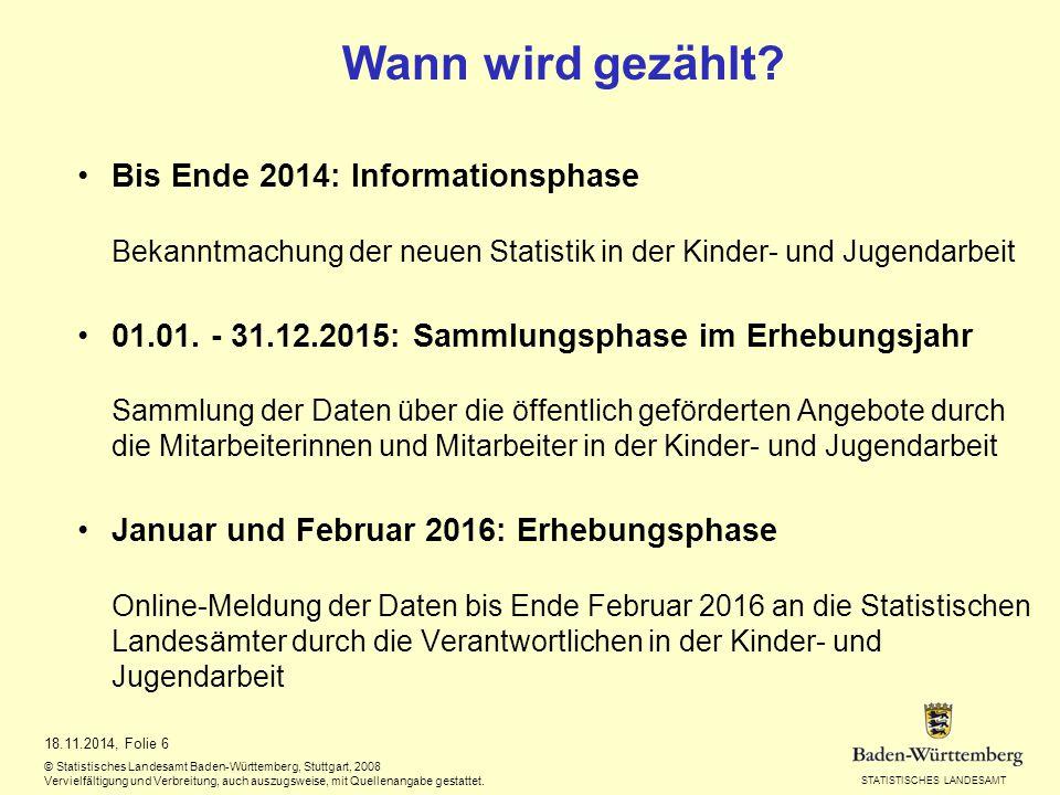 STATISTISCHES LANDESAMT Wann wird gezählt? Bis Ende 2014: Informationsphase Bekanntmachung der neuen Statistik in der Kinder- und Jugendarbeit 01.01.