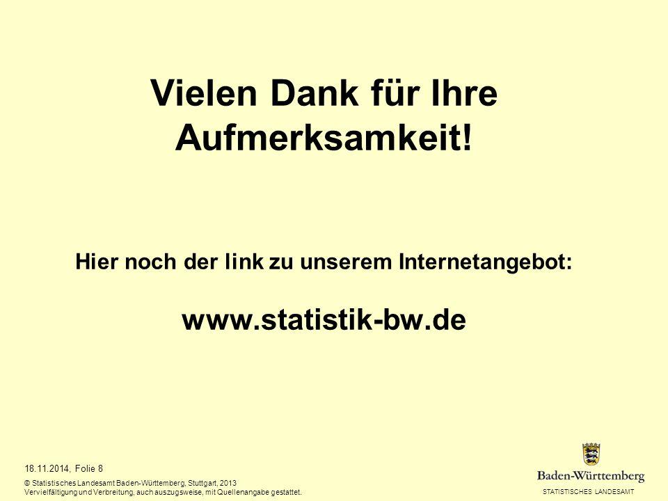 STATISTISCHES LANDESAMT 18.11.2014, Folie 8 © Statistisches Landesamt Baden-Württemberg, Stuttgart, 2013 Vervielfältigung und Verbreitung, auch auszug